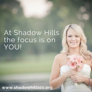 At Shadow Hills the focus is on YOU!
